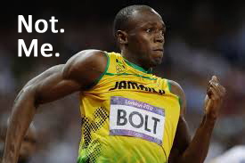 I am not Usain Bolt